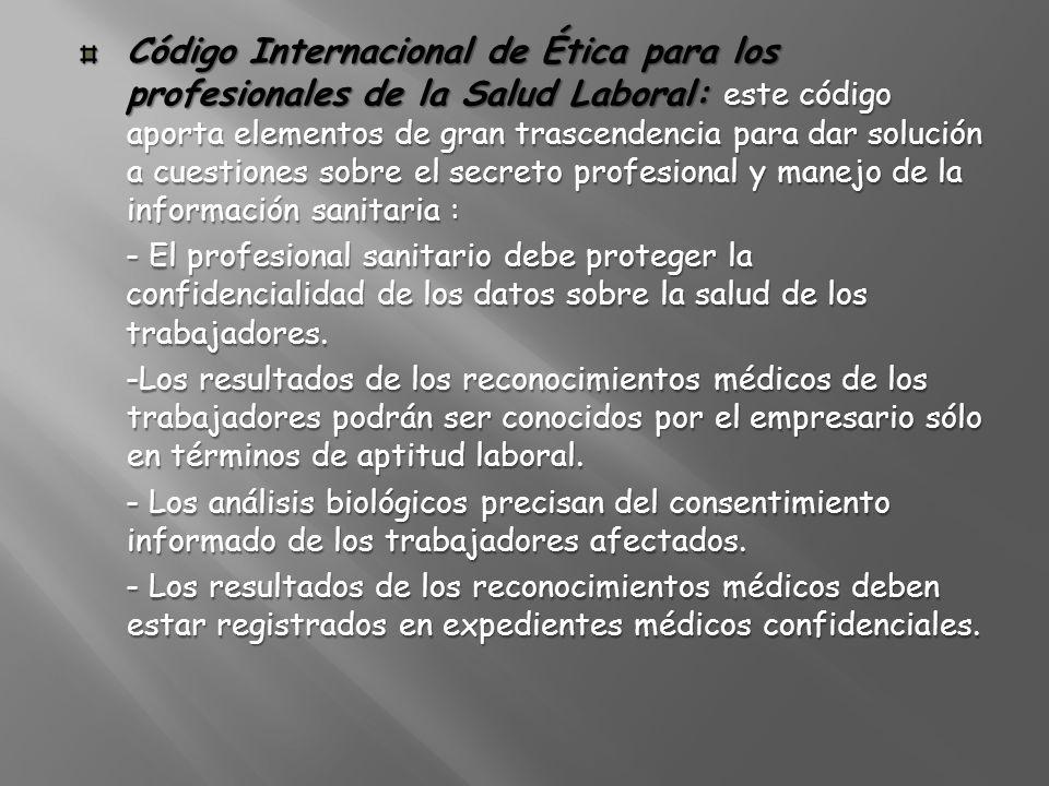 Código Internacional de Ética para los profesionales de la Salud Laboral: este código aporta elementos de gran trascendencia para dar solución a cuest
