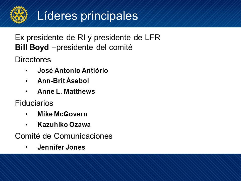Líderes principales Ex presidente de RI y presidente de LFR Bill Boyd –presidente del comité Directores José Antonio Antiório Ann-Brit Åsebol Anne L.