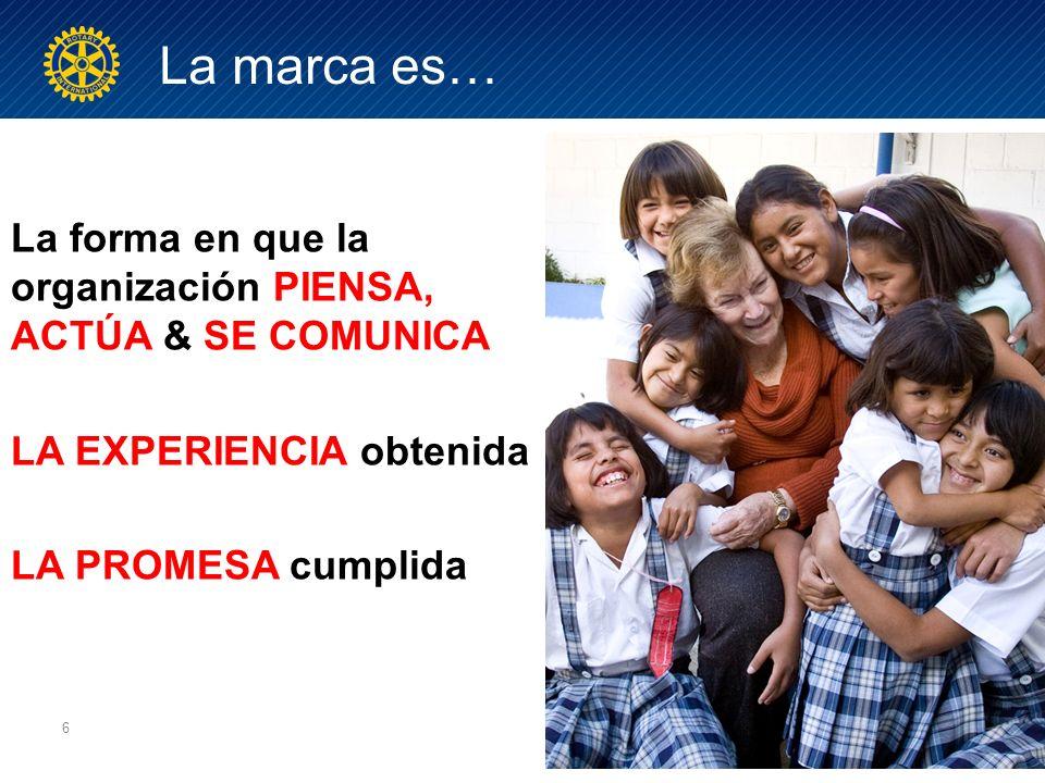 La marca es… 6 La forma en que la organización PIENSA, ACTÚA & SE COMUNICA LA EXPERIENCIA obtenida LA PROMESA cumplida