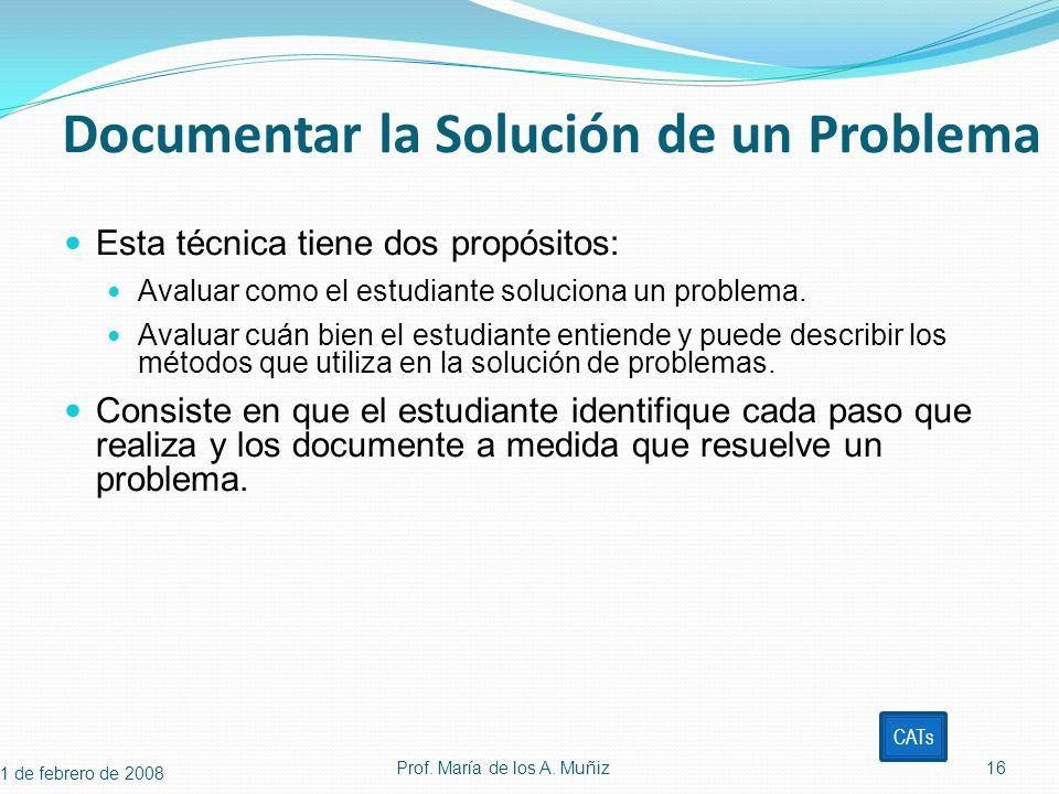 Documentar la Solución de un Problema Esta técnica tiene dos propósitos: Avaluar como el estudiante soluciona un problema. Avaluar cuán bien el estudi