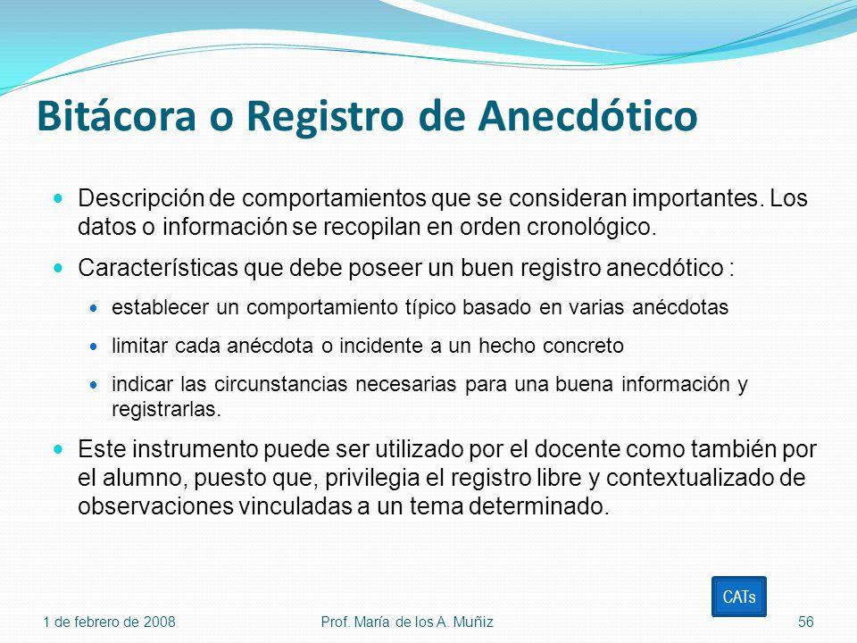 Bitácora o Registro de Anecdótico Descripción de comportamientos que se consideran importantes. Los datos o información se recopilan en orden cronológ