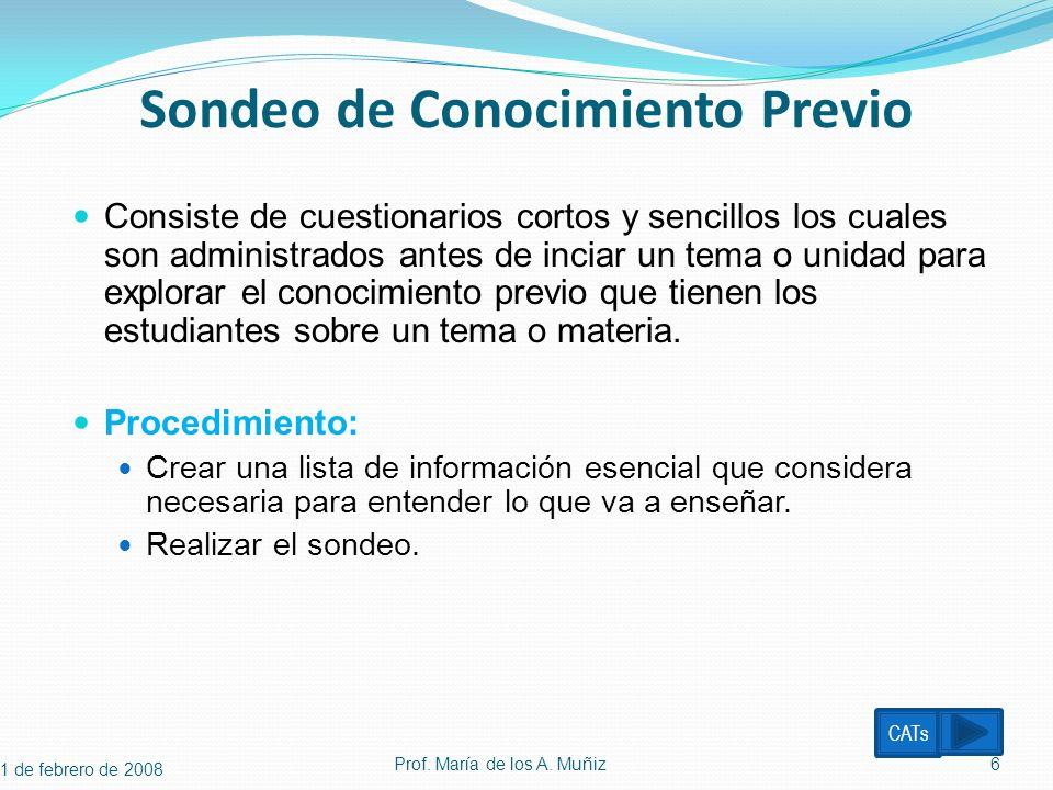Sondeo de Conocimiento Previo Consiste de cuestionarios cortos y sencillos los cuales son administrados antes de inciar un tema o unidad para explorar