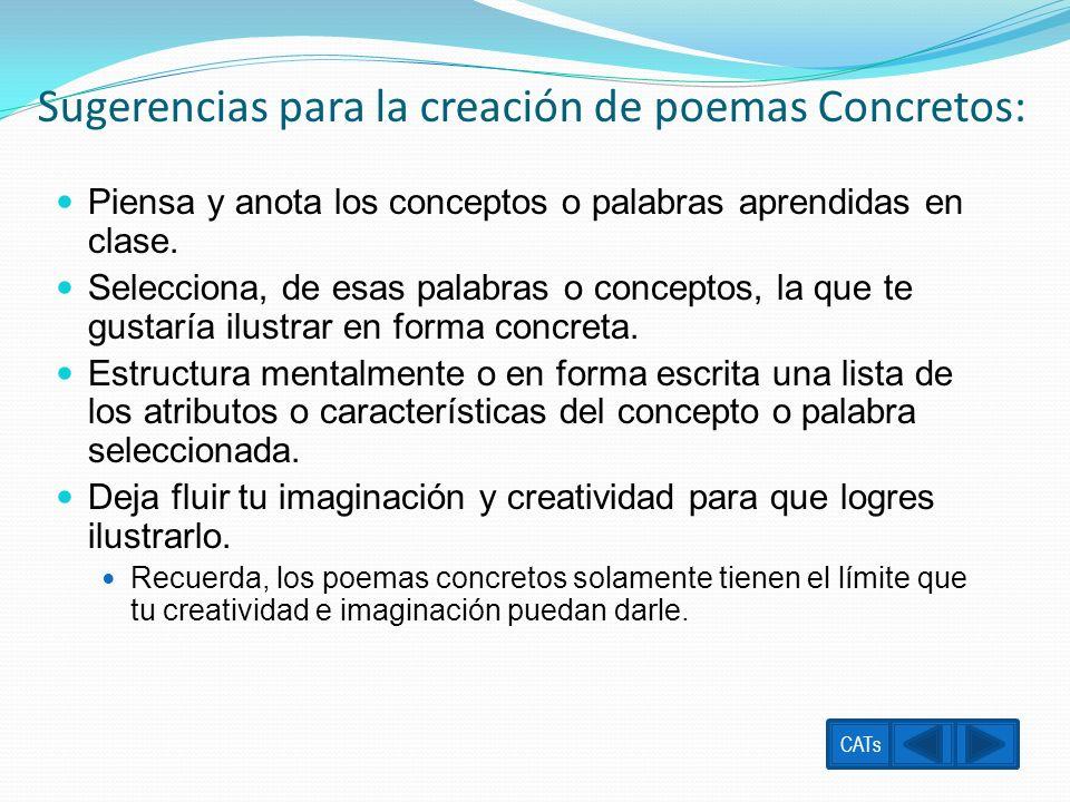 Sugerencias para la creación de poemas Concretos: Piensa y anota los conceptos o palabras aprendidas en clase. Selecciona, de esas palabras o concepto