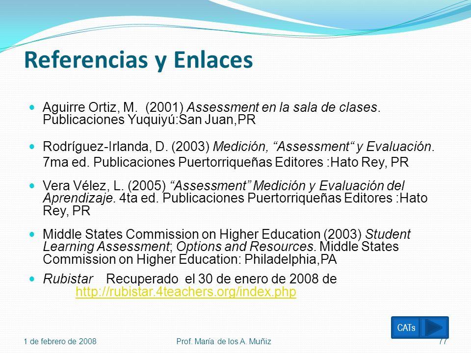 Referencias y Enlaces Aguirre Ortiz, M. (2001) Assessment en la sala de clases. Publicaciones Yuquiyú:San Juan,PR Rodríguez-Irlanda, D. (2003) Medició
