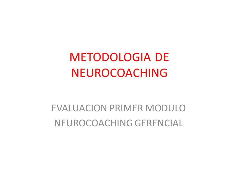 METODOLOGIA DE NEUROCOACHING EVALUACION PRIMER MODULO NEUROCOACHING GERENCIAL