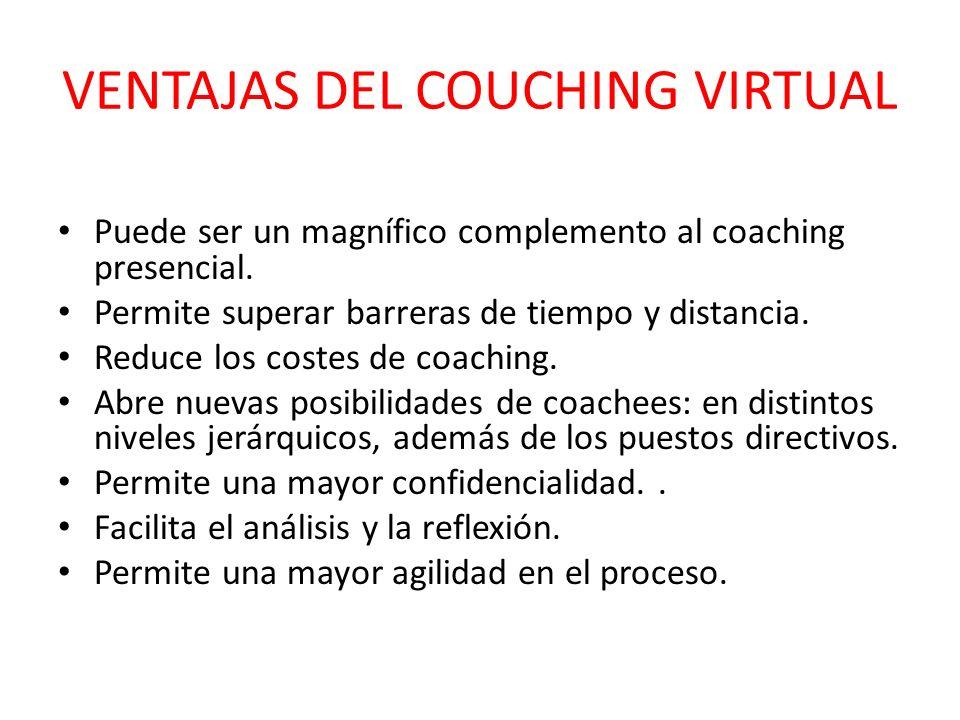 VENTAJAS DEL COUCHING VIRTUAL Puede ser un magnífico complemento al coaching presencial. Permite superar barreras de tiempo y distancia. Reduce los co