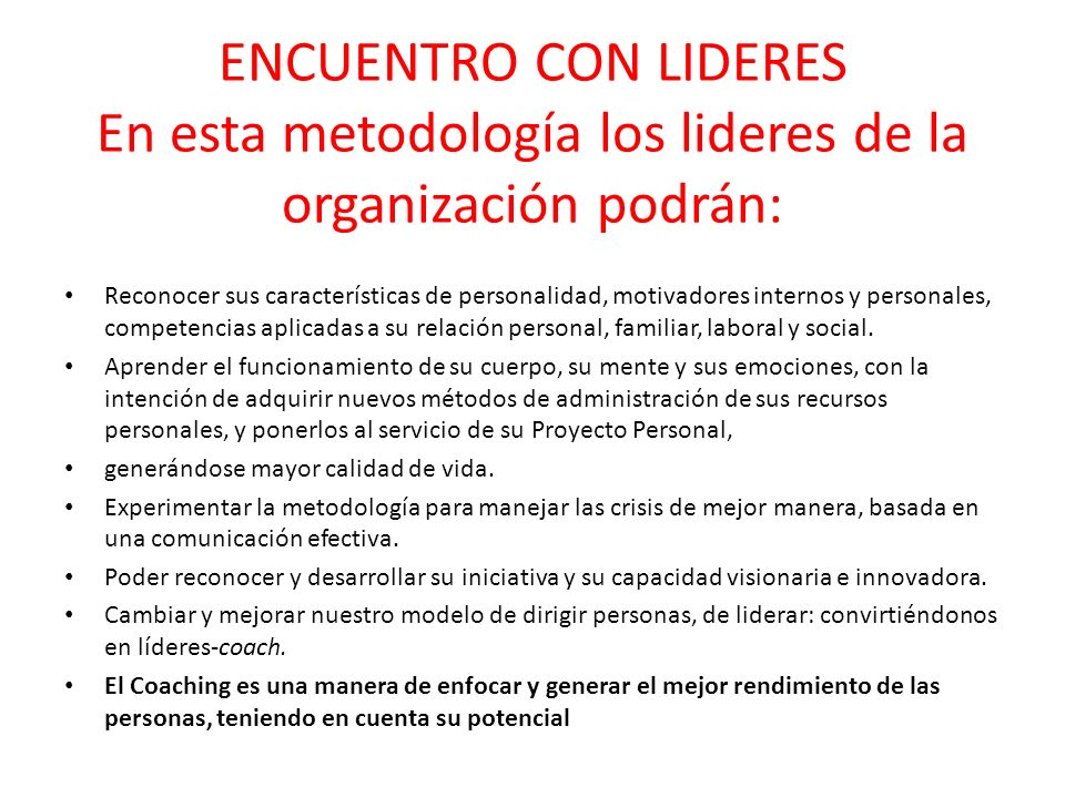 ENCUENTRO CON LIDERES En esta metodología los lideres de la organización podrán: Reconocer sus características de personalidad, motivadores internos y