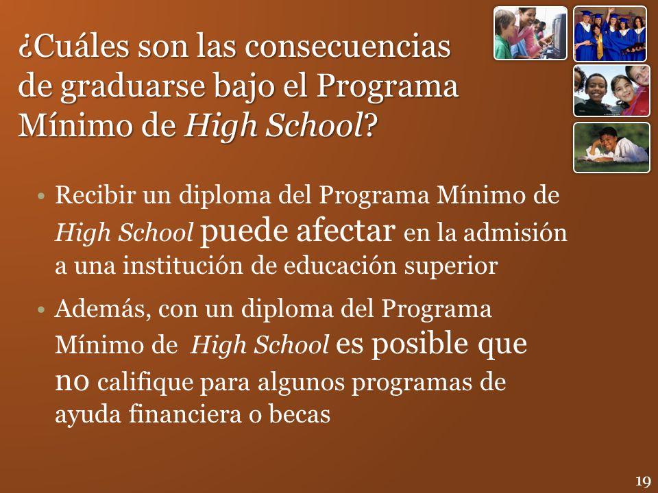 Recibir un diploma del Programa Mínimo de High School puede afectar en la admisión a una institución de educación superior Además, con un diploma del