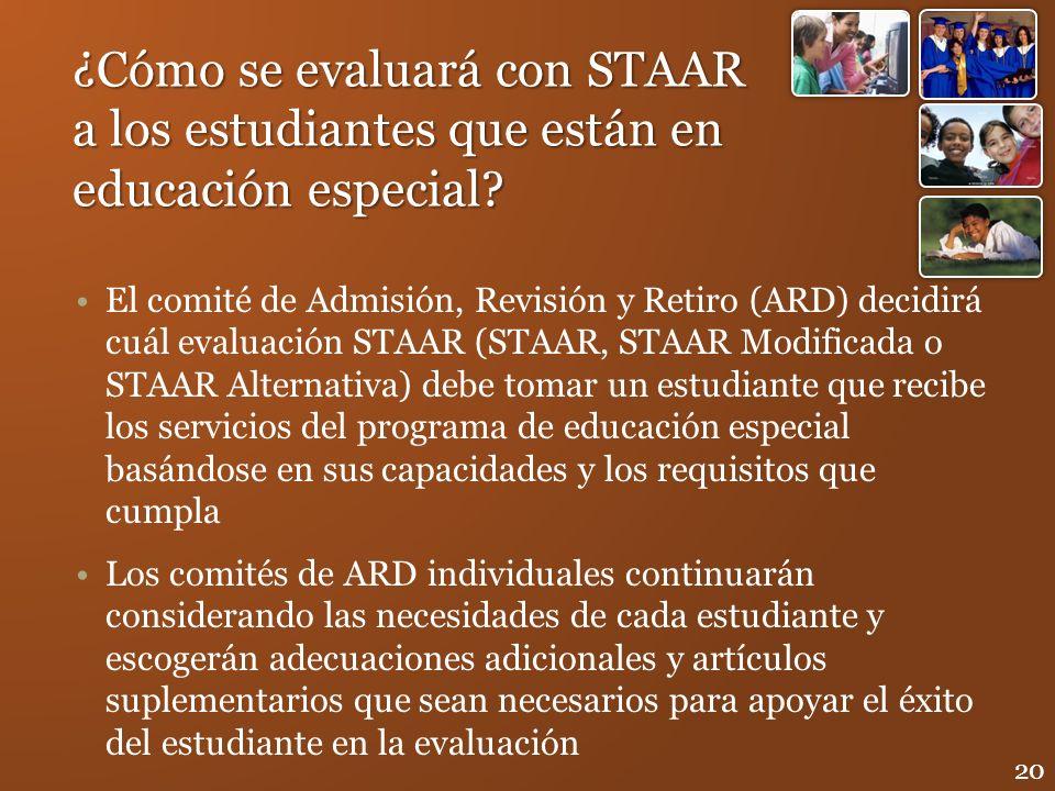 ¿Cómo se evaluará con STAAR a los estudiantes que están en educación especial? El comité de Admisión, Revisión y Retiro (ARD) decidirá cuál evaluación