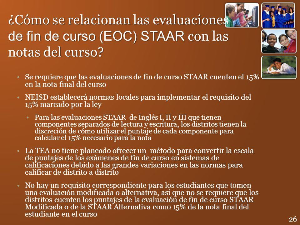 Se requiere que las evaluaciones de fin de curso STAAR cuenten el 15% en la nota final del curso NEISD establecerá normas locales para implementar el