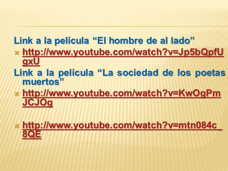 Link a la película El hombre de al lado http://www.youtube.com/watch?v=Jp5bQpfU gxU http://www.youtube.com/watch?v=Jp5bQpfU gxU http://www.youtube.com