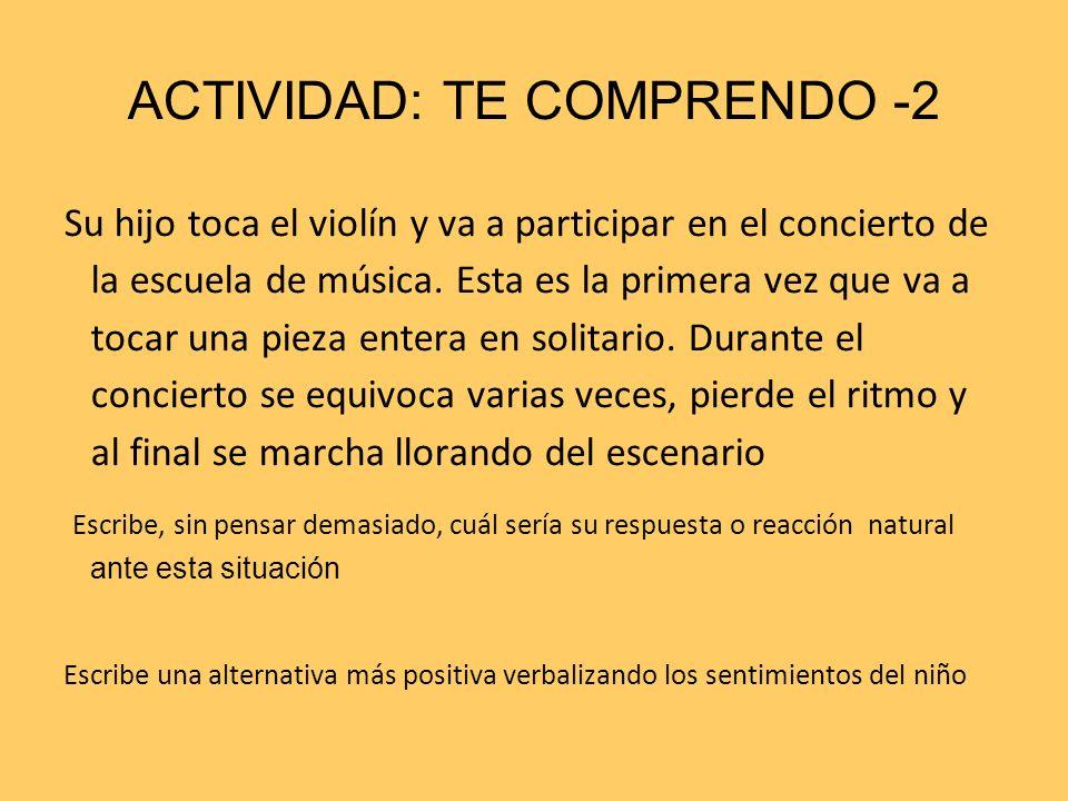 ACTIVIDAD: TE COMPRENDO -2 Su hijo toca el violín y va a participar en el concierto de la escuela de música. Esta es la primera vez que va a tocar una