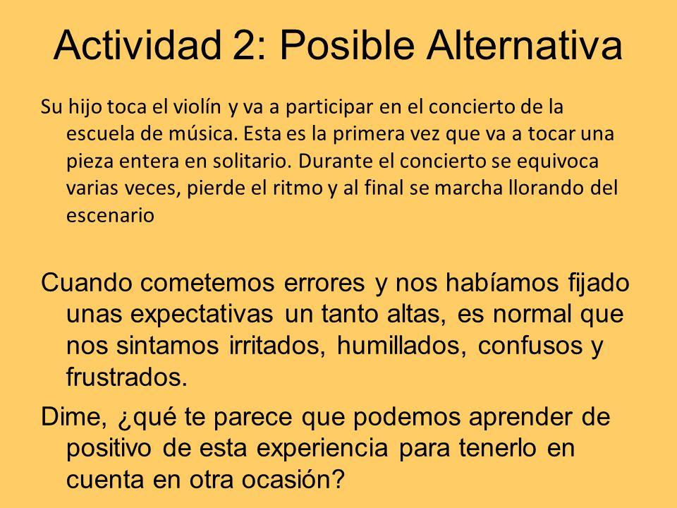 Actividad 2: Posible Alternativa Su hijo toca el violín y va a participar en el concierto de la escuela de música. Esta es la primera vez que va a toc
