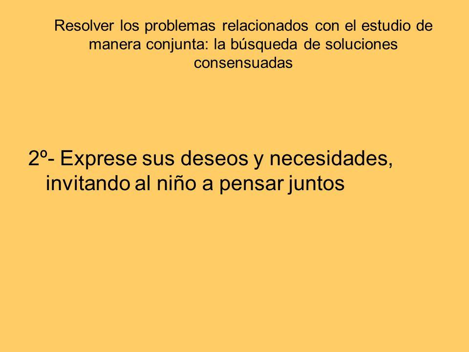 Resolver los problemas relacionados con el estudio de manera conjunta: la búsqueda de soluciones consensuadas 2º- Exprese sus deseos y necesidades, in