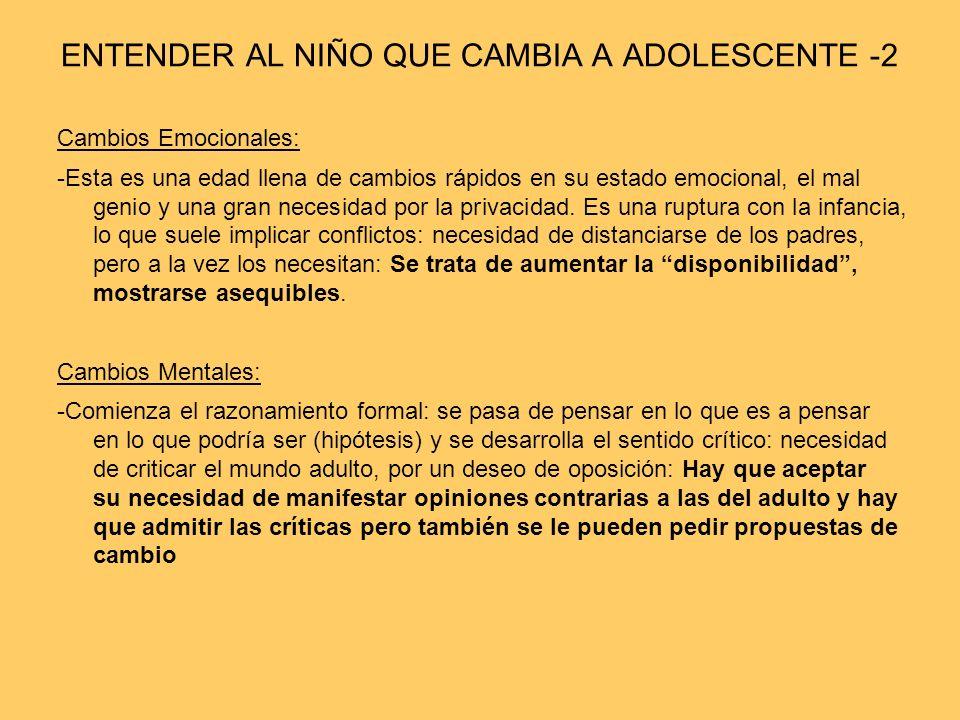 ENTENDER AL NIÑO QUE CAMBIA A ADOLESCENTE -2 Cambios Emocionales: -Esta es una edad llena de cambios rápidos en su estado emocional, el mal genio y un