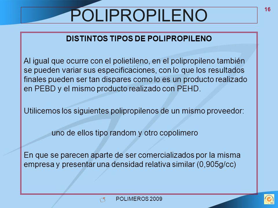 POLIMEROS 2009 16 POLIPROPILENO DISTINTOS TIPOS DE POLIPROPILENO Al igual que ocurre con el polietileno, en el polipropileno también se pueden variar