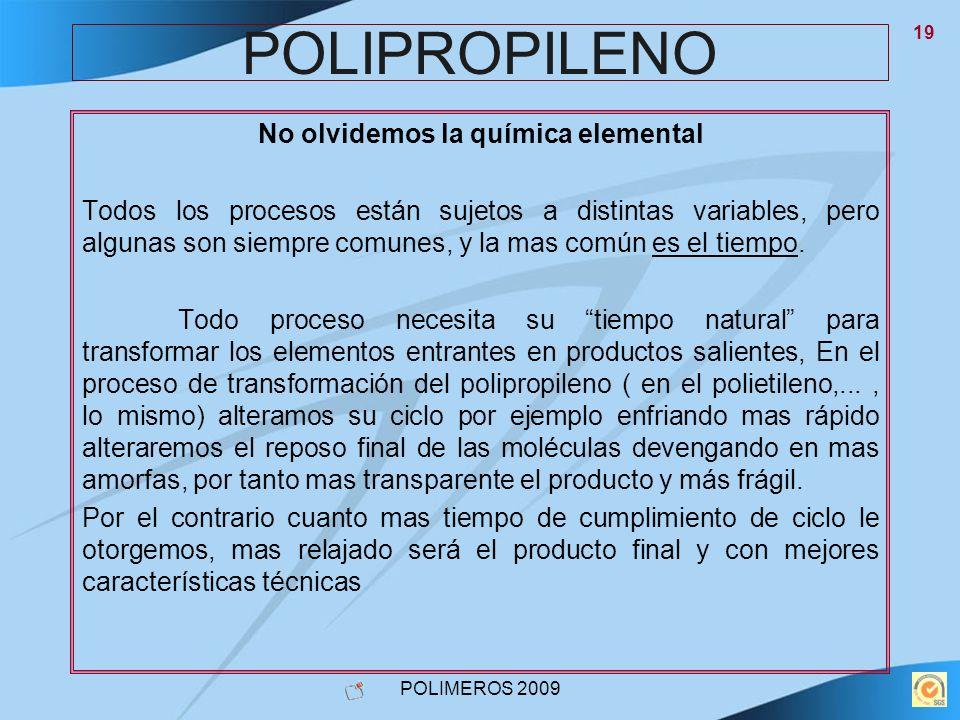POLIMEROS 2009 19 POLIPROPILENO No olvidemos la química elemental Todos los procesos están sujetos a distintas variables, pero algunas son siempre com