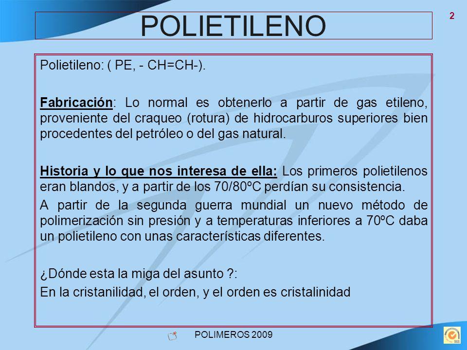 POLIMEROS 2009 2 POLIETILENO Polietileno: ( PE, - CH=CH-). Fabricación: Lo normal es obtenerlo a partir de gas etileno, proveniente del craqueo (rotur
