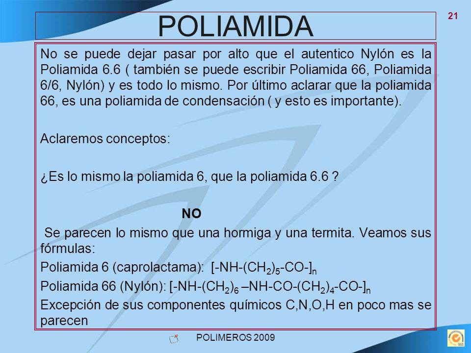 POLIMEROS 2009 21 POLIAMIDA No se puede dejar pasar por alto que el autentico Nylón es la Poliamida 6.6 ( también se puede escribir Poliamida 66, Poli