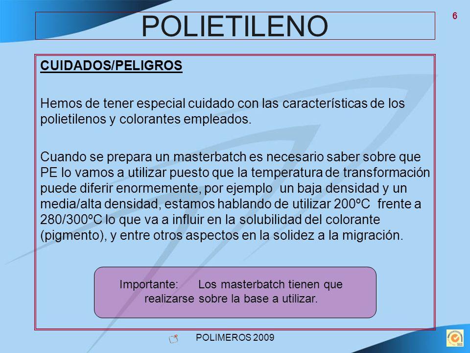 POLIMEROS 2009 6 POLIETILENO CUIDADOS/PELIGROS Hemos de tener especial cuidado con las características de los polietilenos y colorantes empleados. Cua