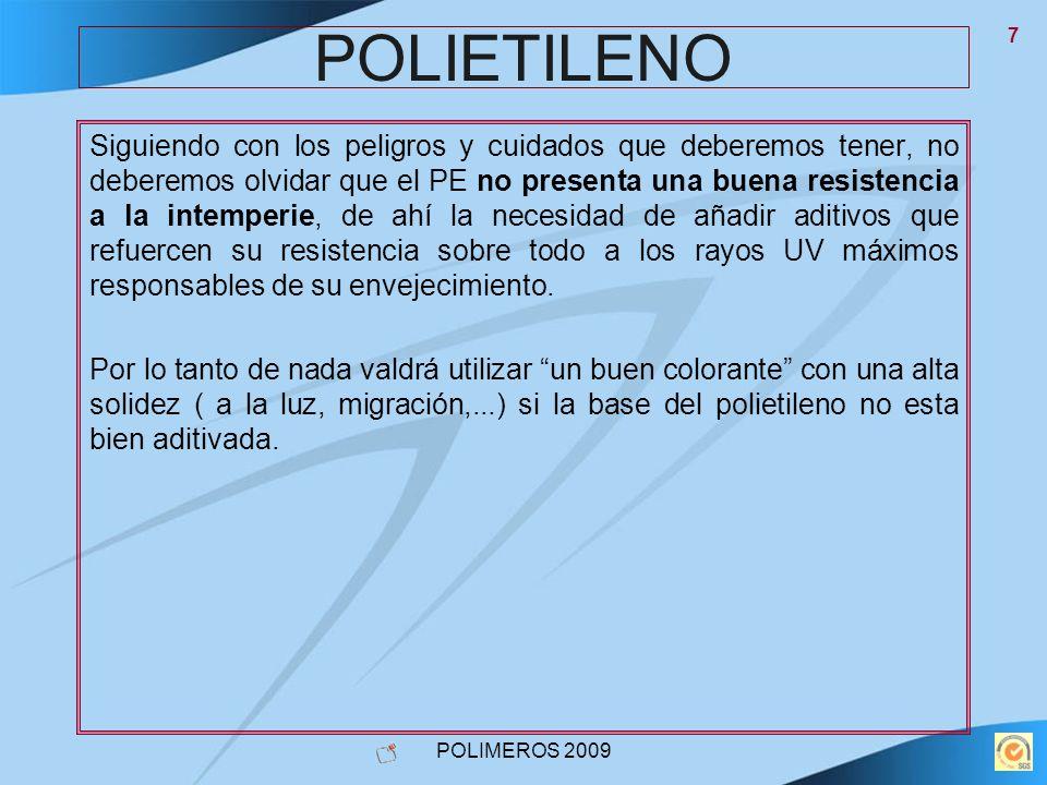 POLIMEROS 2009 7 POLIETILENO Siguiendo con los peligros y cuidados que deberemos tener, no deberemos olvidar que el PE no presenta una buena resistenc
