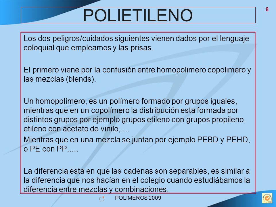 POLIMEROS 2009 9 POLIETILENO La anterior aclaración nos lleva a entender porque se fabrican copolímeros de polietileno ( son todos los que utilizamos en fábrica) con pequeñas cantidades de alfa-olefinas buteno-1, exeno-1,...