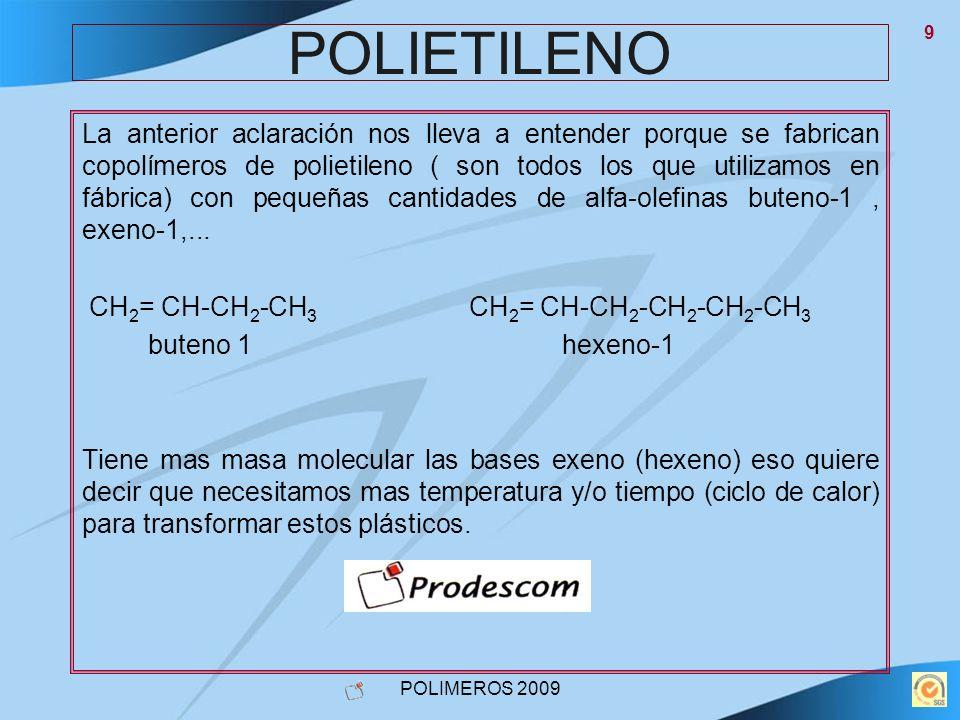 POLIMEROS 2009 9 POLIETILENO La anterior aclaración nos lleva a entender porque se fabrican copolímeros de polietileno ( son todos los que utilizamos