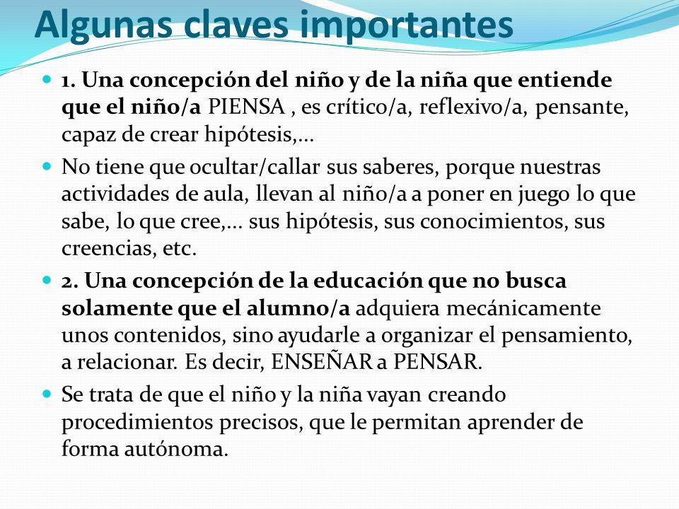 Algunas claves importantes 1. Una concepción del niño y de la niña que entiende que el niño/a PIENSA, es crítico/a, reflexivo/a, pensante, capaz de cr