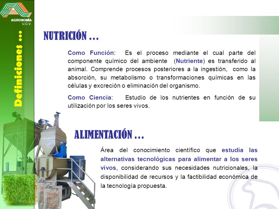 AGRONOMÍA U.C.V. Definiciones … ALIMENTACIÓN … Área del conocimiento científico que estudia las alternativas tecnológicas para alimentar a los seres v