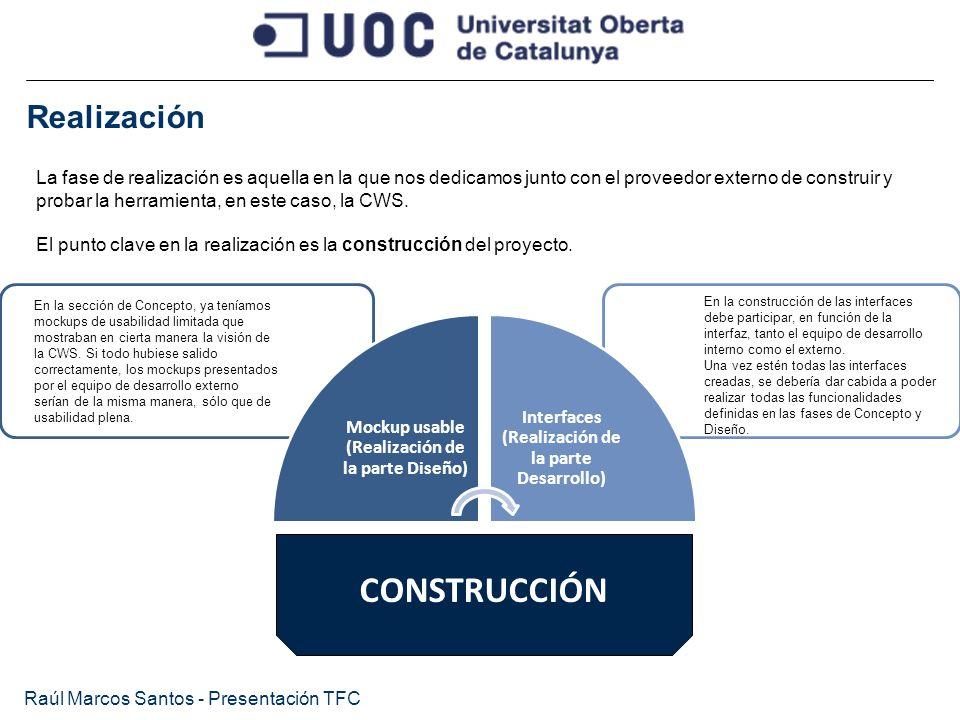 Realización Raúl Marcos Santos - Presentación TFC La fase de realización es aquella en la que nos dedicamos junto con el proveedor externo de construi