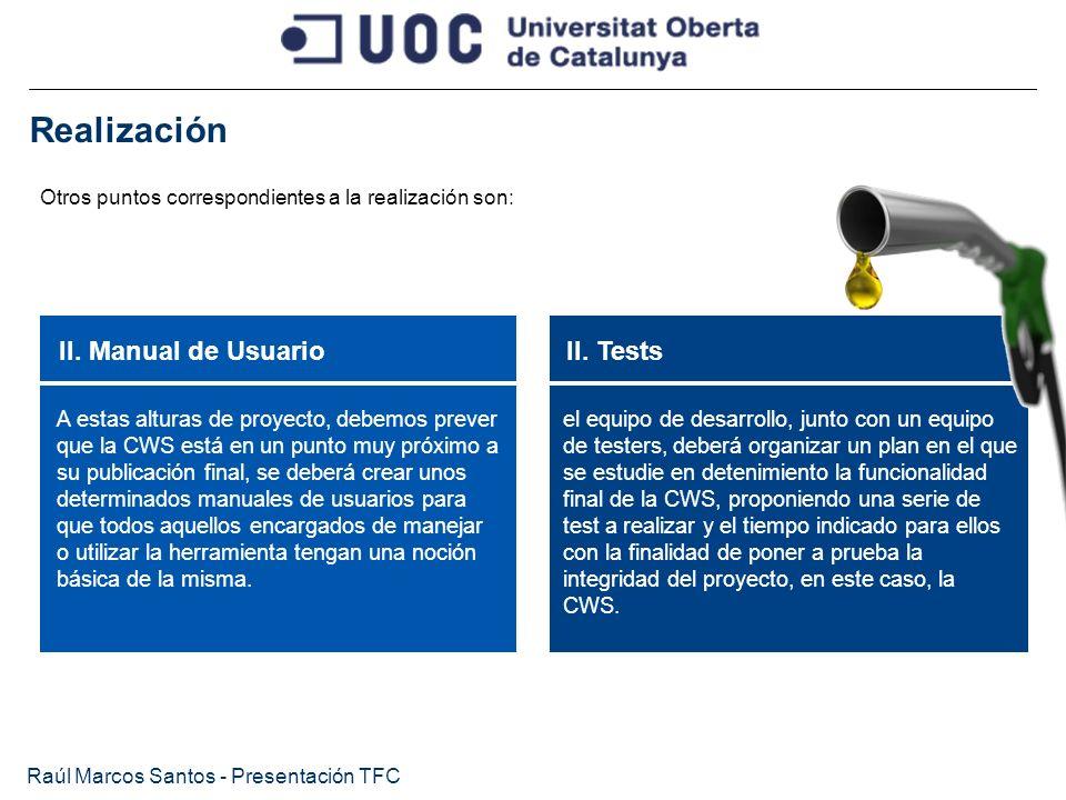 Realización Raúl Marcos Santos - Presentación TFC Otros puntos correspondientes a la realización son: II. Manual de UsuarioII. Tests A estas alturas d