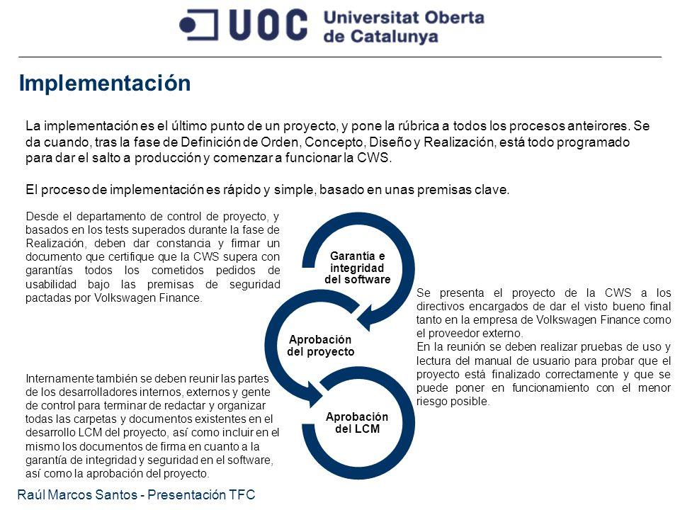Implementación Raúl Marcos Santos - Presentación TFC La implementación es el último punto de un proyecto, y pone la rúbrica a todos los procesos antei