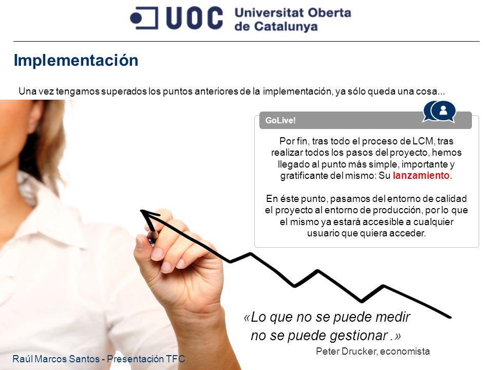 Implementación Raúl Marcos Santos - Presentación TFC Una vez tengamos superados los puntos anteriores de la implementación, ya sólo queda una cosa...