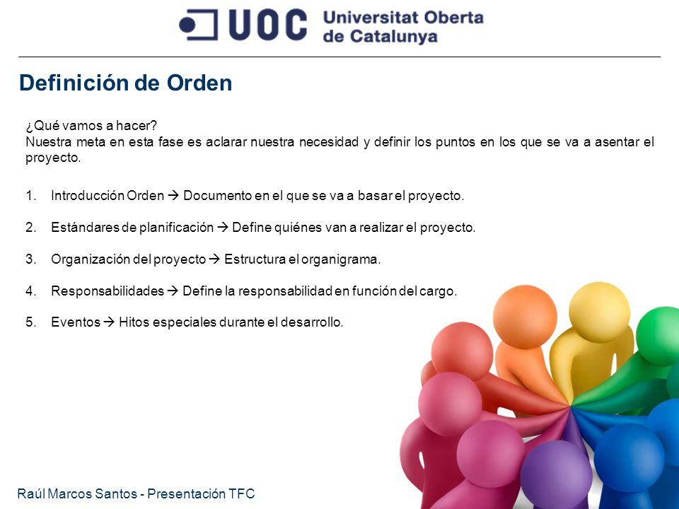 Definición de Orden Raúl Marcos Santos - Presentación TFC ¿Qué vamos a hacer? Nuestra meta en esta fase es aclarar nuestra necesidad y definir los pun