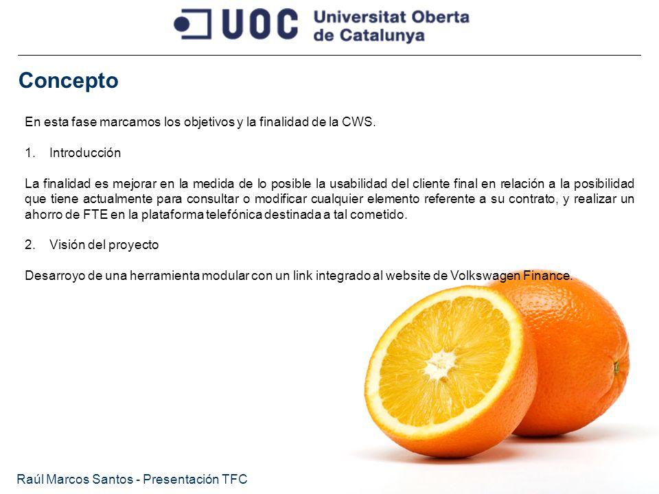 Concepto Raúl Marcos Santos - Presentación TFC En esta fase marcamos los objetivos y la finalidad de la CWS. 1.Introducción La finalidad es mejorar en
