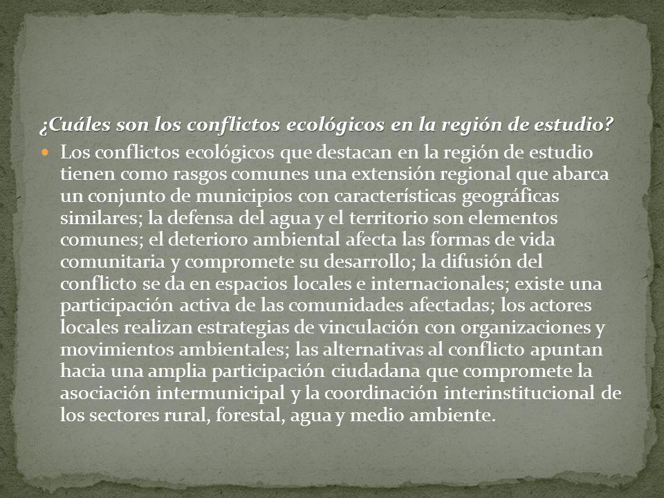 ¿Cuáles son los conflictos ecológicos en la región de estudio? Los conflictos ecológicos que destacan en la región de estudio tienen como rasgos comun