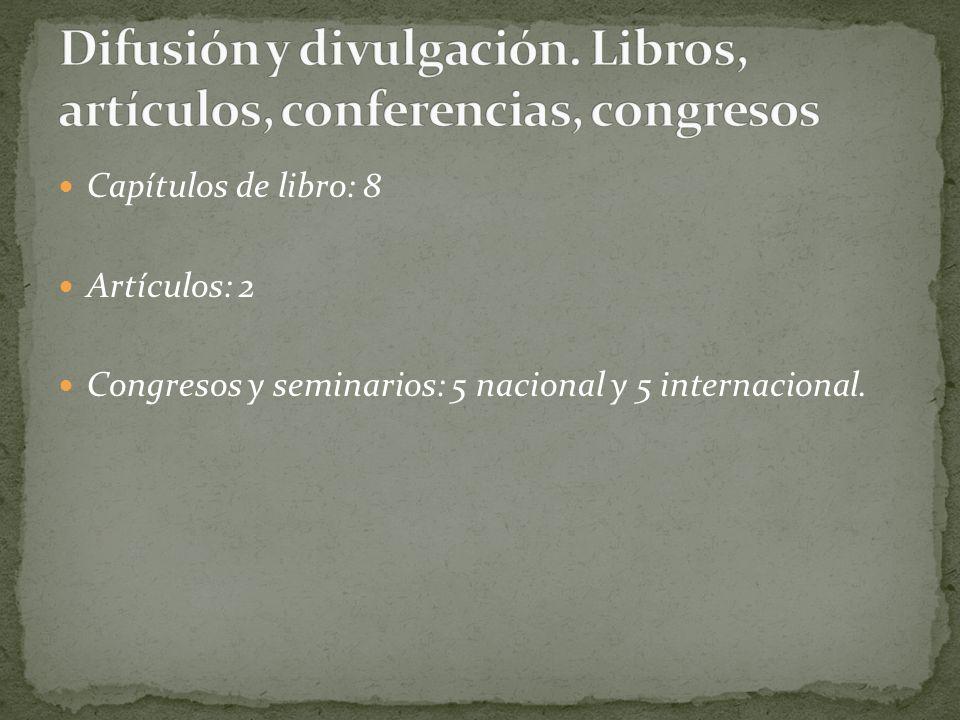 Capítulos de libro: 8 Artículos: 2 Congresos y seminarios: 5 nacional y 5 internacional.