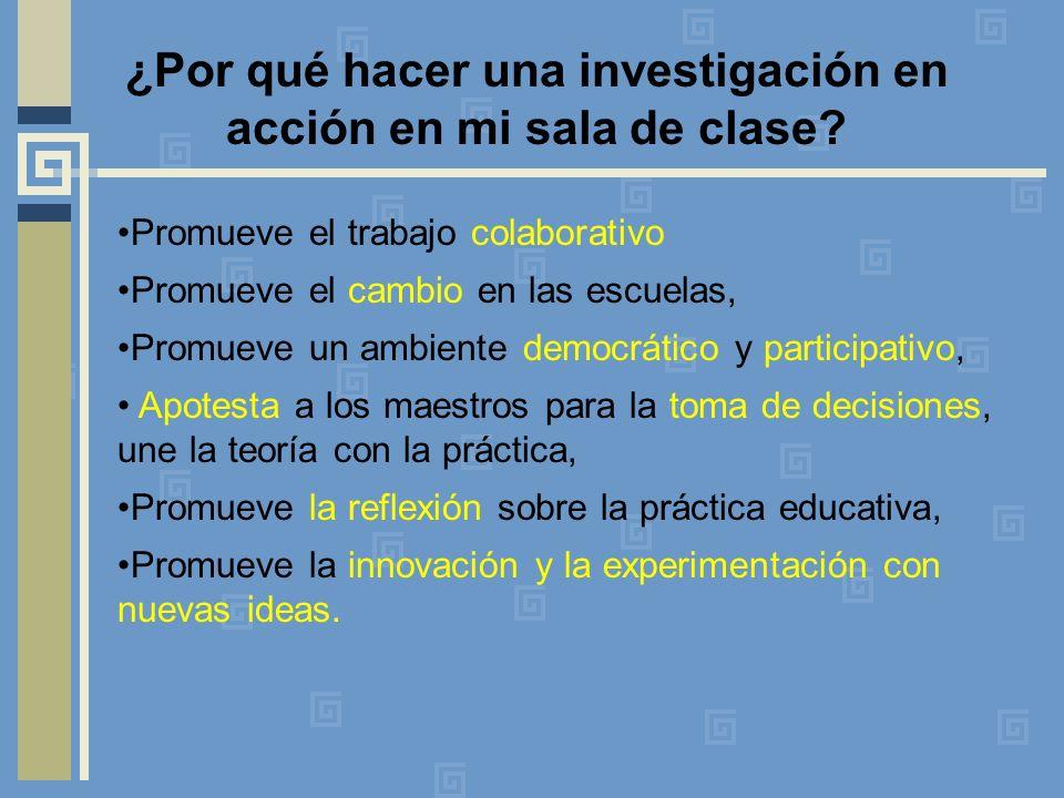 ¿Por qué hacer una investigación en acción en mi sala de clase? Promueve el trabajo colaborativo Promueve el cambio en las escuelas, Promueve un ambie