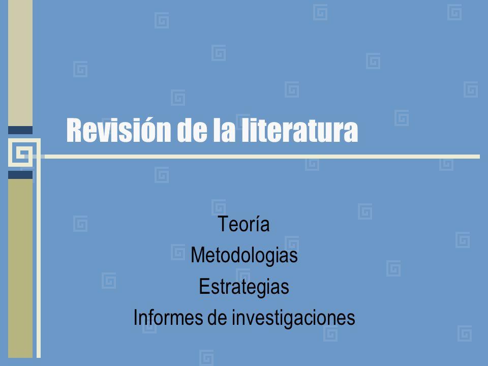 Revisión de la literatura Teoría Metodologias Estrategias Informes de investigaciones