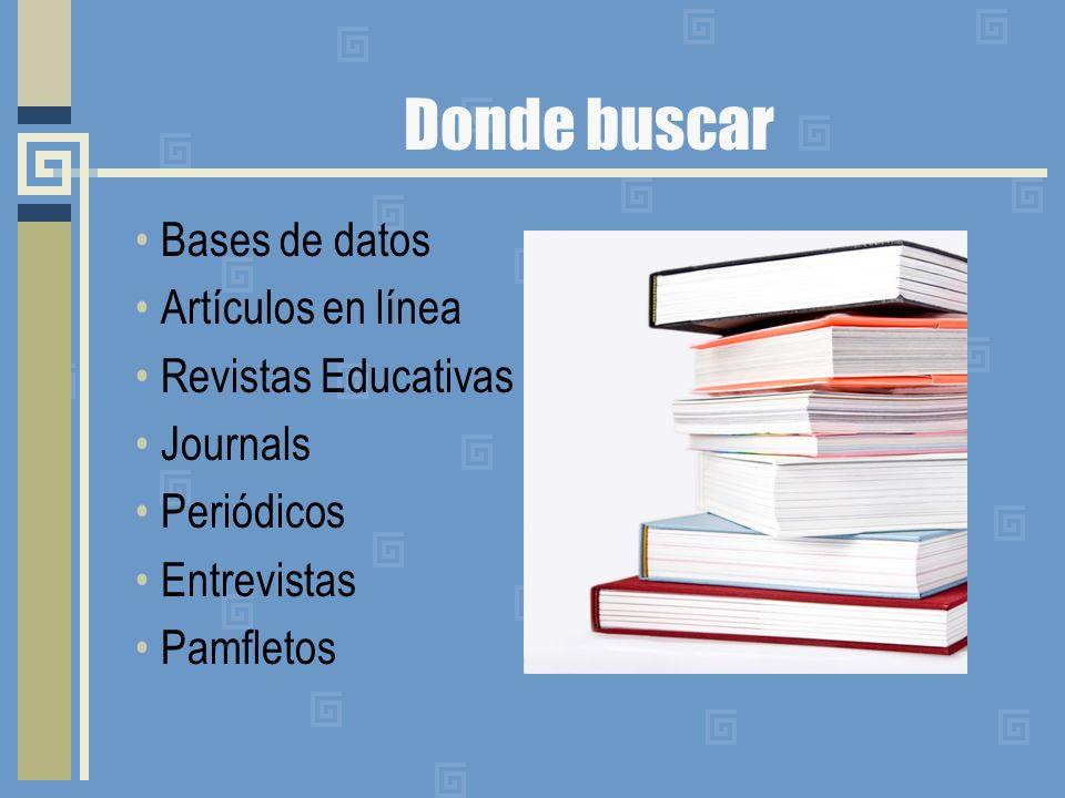 Donde buscar Bases de datos Artículos en línea Revistas Educativas Journals Periódicos Entrevistas Pamfletos