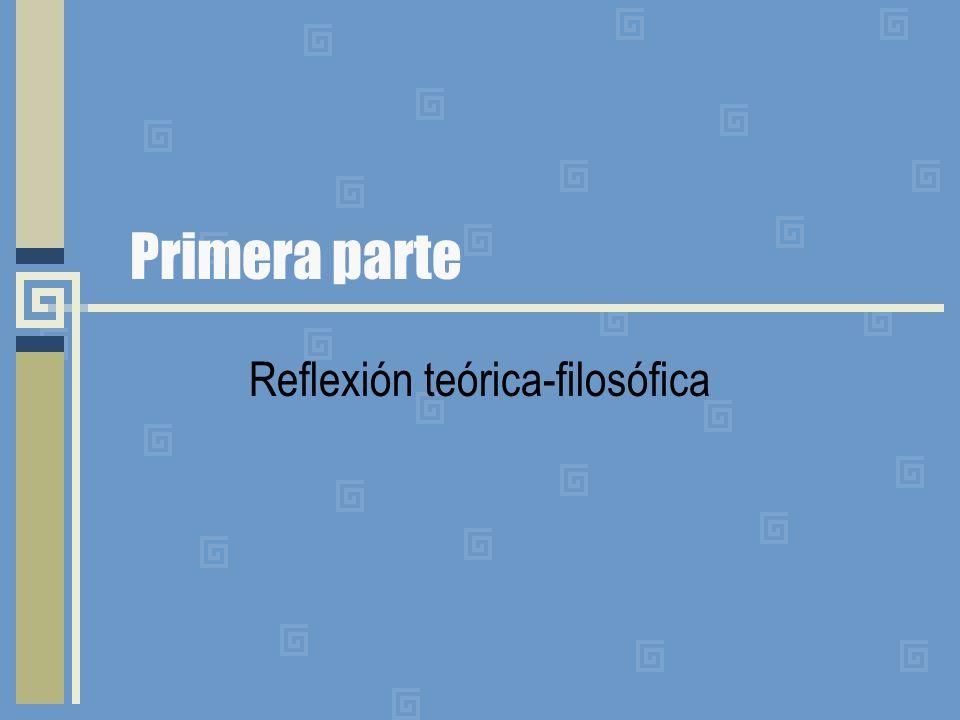 Primera parte Reflexión teórica-filosófica