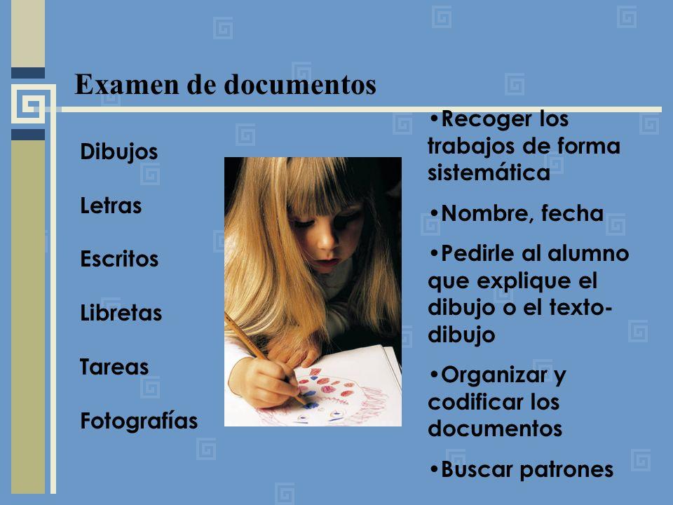 Examen de documentos Dibujos Letras Escritos Libretas Tareas Fotografías Recoger los trabajos de forma sistemática Nombre, fecha Pedirle al alumno que