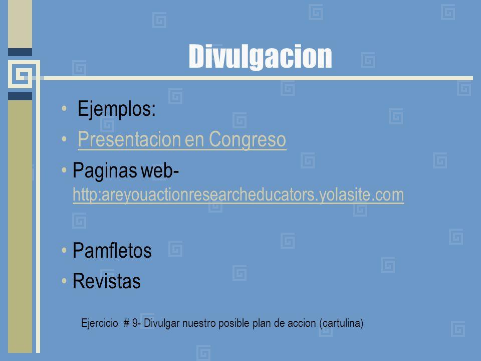 Divulgacion Ejemplos: Presentacion en Congreso Paginas web- http:areyouactionresearcheducators.yolasite.com http:areyouactionresearcheducators.yolasit