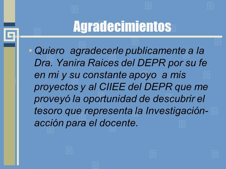 Agradecimientos Quiero agradecerle publicamente a la Dra. Yanira Raices del DEPR por su fe en mi y su constante apoyo a mis proyectos y al CIIEE del D