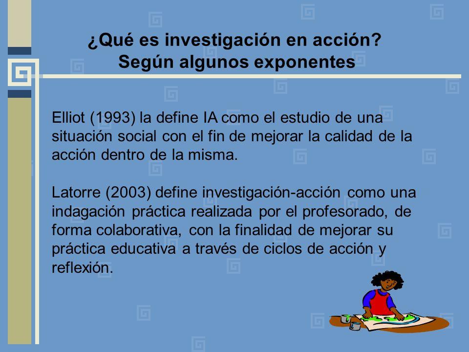 ¿Qué es investigación en acción? Según algunos exponentes Elliot (1993) la define IA como el estudio de una situación social con el fin de mejorar la