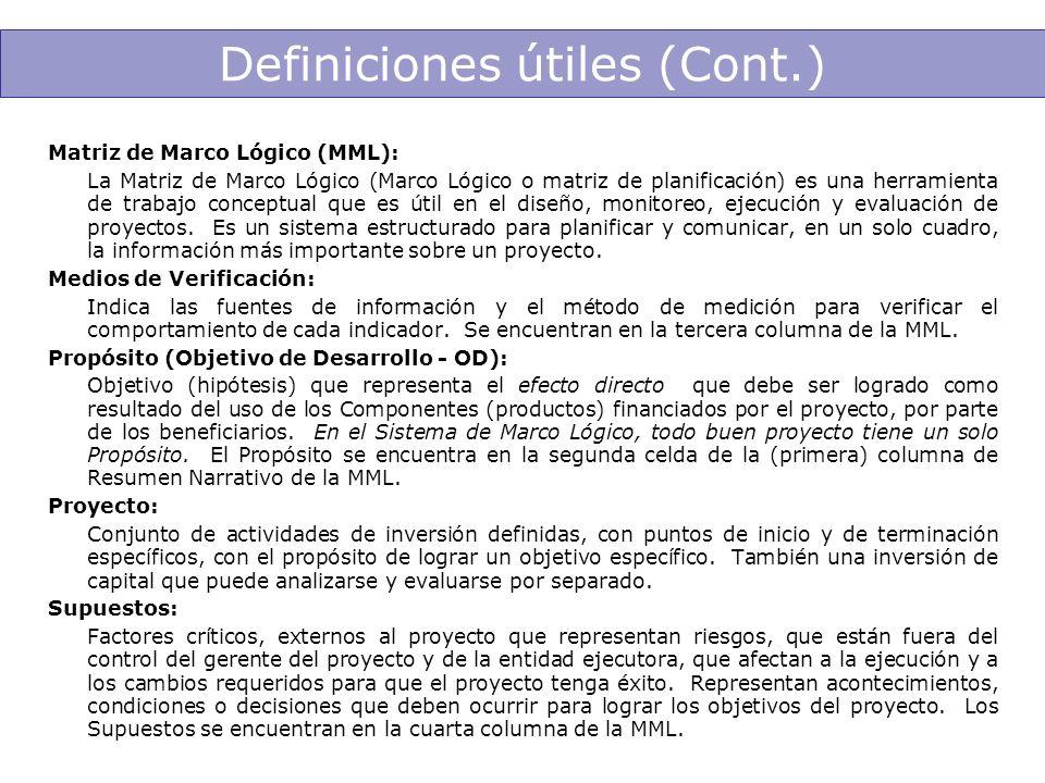 Definiciones útiles (Cont.) Matriz de Marco Lógico (MML): La Matriz de Marco Lógico (Marco Lógico o matriz de planificación) es una herramienta de tra