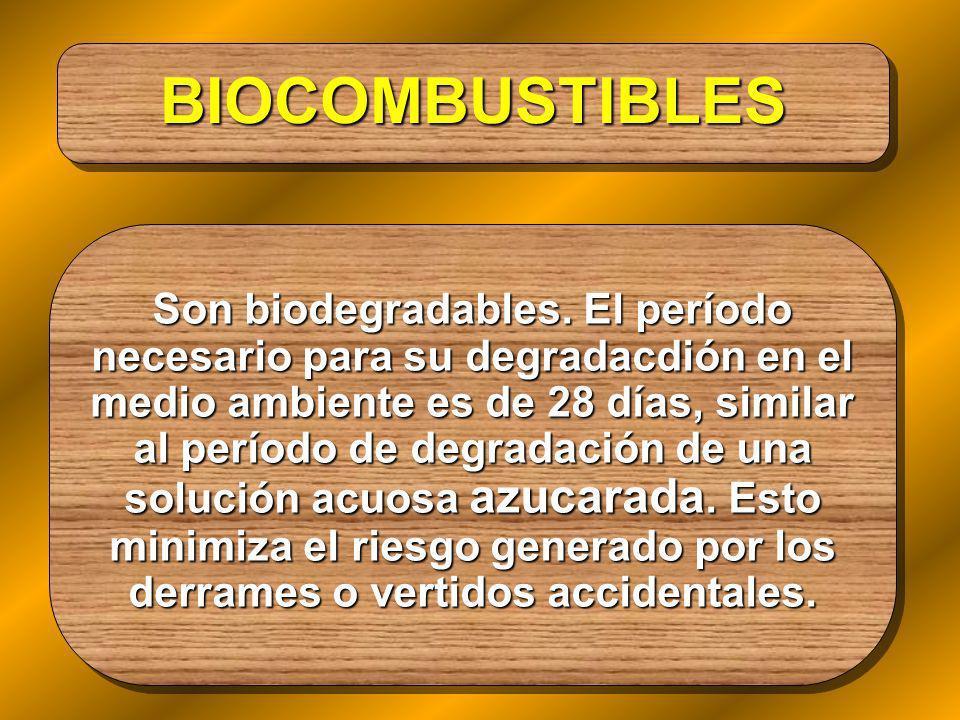 BIOCOMBUSTIBLES BIOCOMBUSTIBLES Son biodegradables. El período necesario para su degradacdión en el medio ambiente es de 28 días, similar al período d