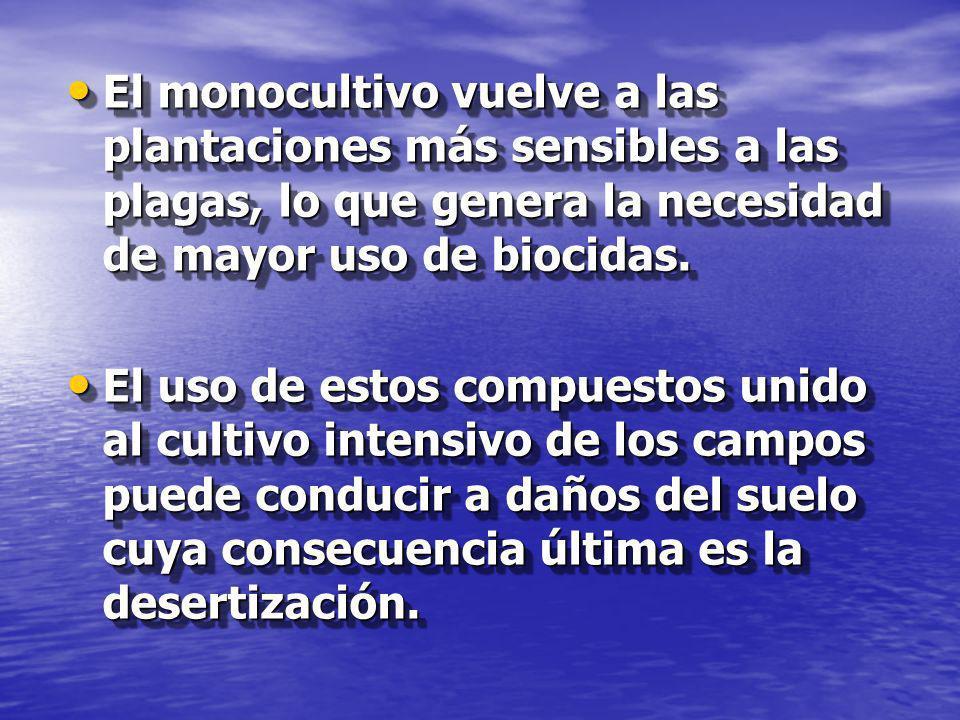 El monocultivo vuelve a las plantaciones más sensibles a las plagas, lo que genera la necesidad de mayor uso de biocidas. El monocultivo vuelve a las