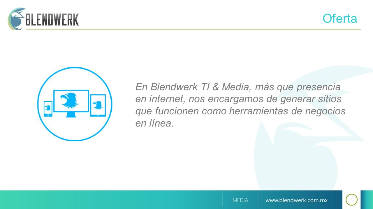 Oferta En Blendwerk TI & Media, más que presencia en internet, nos encargamos de generar sitios que funcionen como herramientas de negocios en línea.