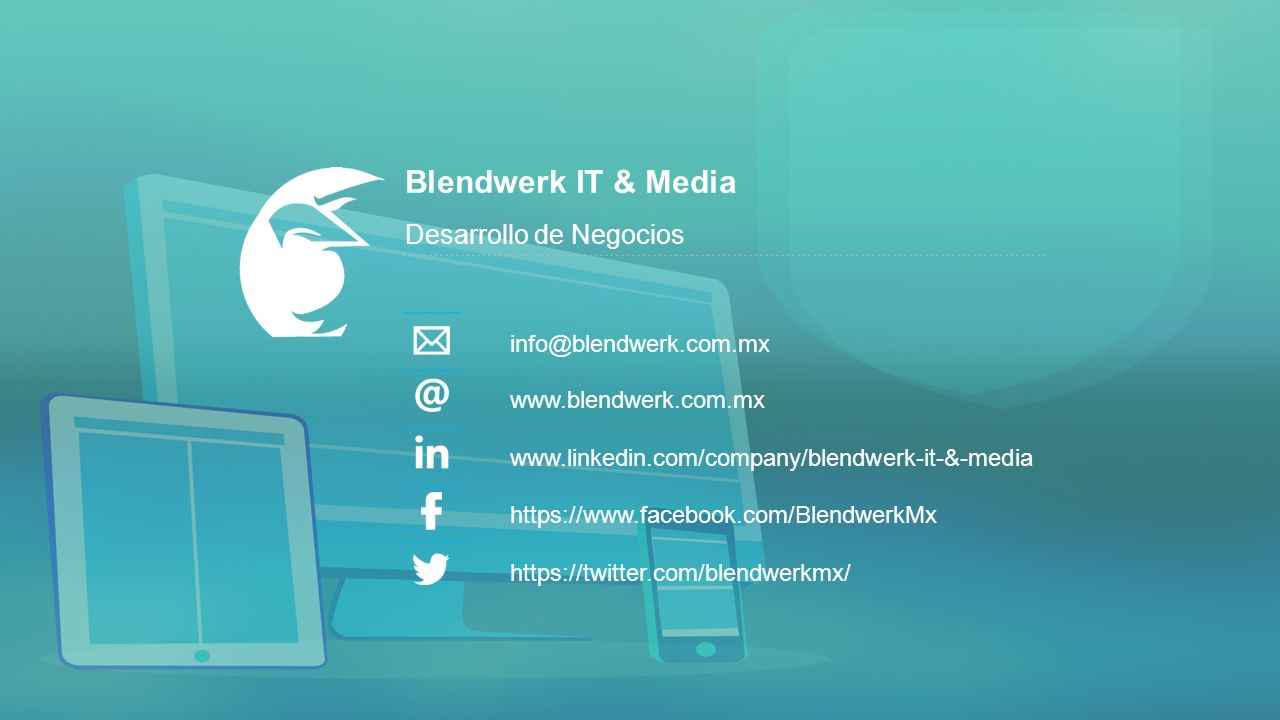 Blendwerk IT & Media Desarrollo de Negocios info@blendwerk.com.mx www.blendwerk.com.mx www.linkedin.com/company/blendwerk-it-&-media https://www.facebook.com/BlendwerkMx https://twitter.com/blendwerkmx/
